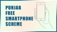 Punjab Free Smartphone Scheme 2021 Beneficiary List / Status – Captain Smart Connect Scheme