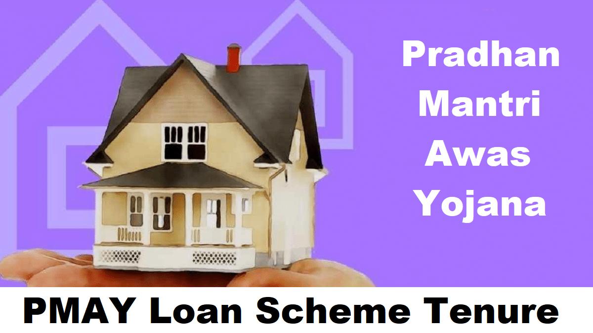 Pradhan Mantri Awas Yojana Loan Scheme Tenure