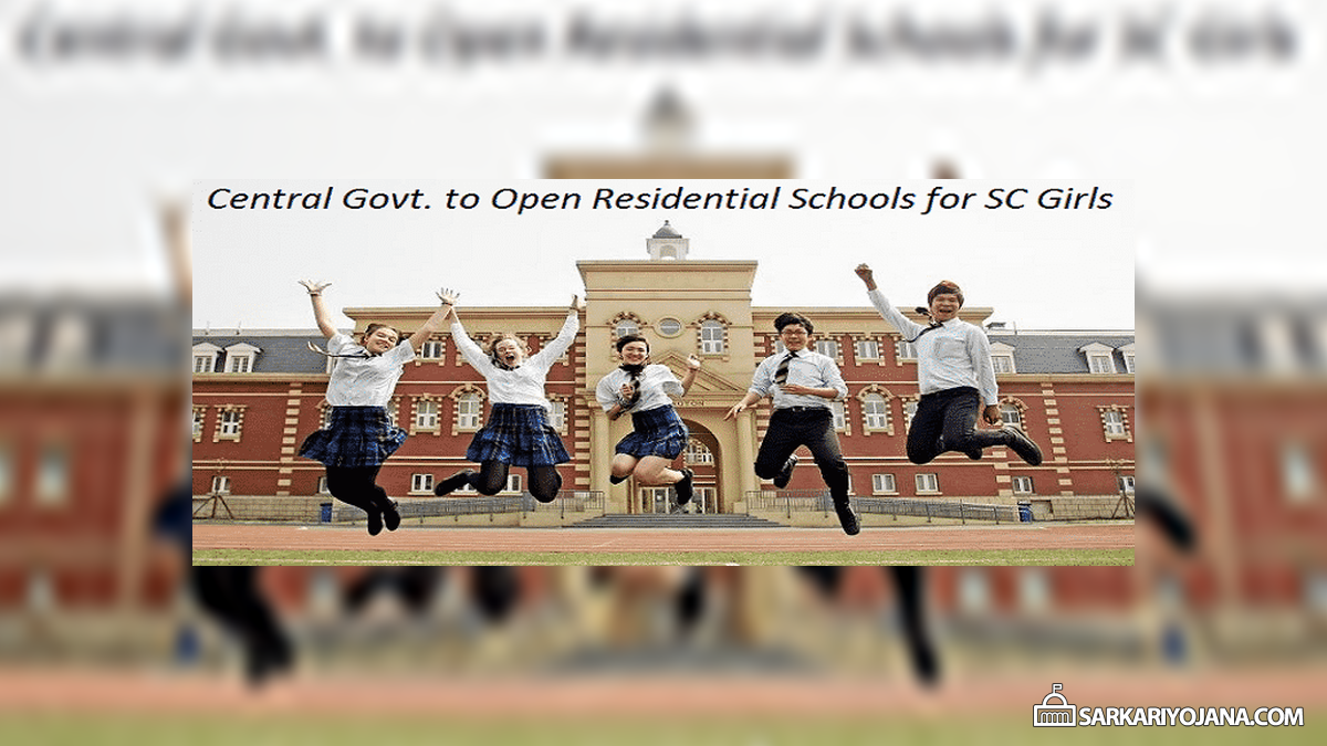 Central Govt. Approves to Setup Residential Schools for Girls of SC Community