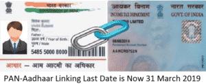 PAN-Aadhaar Linking Deadline Notification – Now Last Date to Link is 31 March 2019