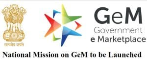 National Mission on GeM – Government E-Marketplace to be Launched by Central Govt.