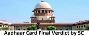 Aadhar Card Final Verdict By Supreme Court – Now Aadhaar Constitutionally Valid