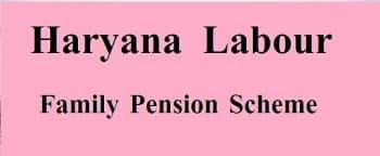 Haryana Labour Family Pension Scheme